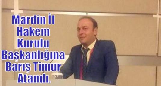 Mardin  İl Hakem Kurulu Başkanlığına Barış Timur Atandı.