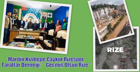 """Mardin Kızıltepe Çaykur Rizespor Taraftar Derneği; """"  Geçmiş Olsun Rize """""""