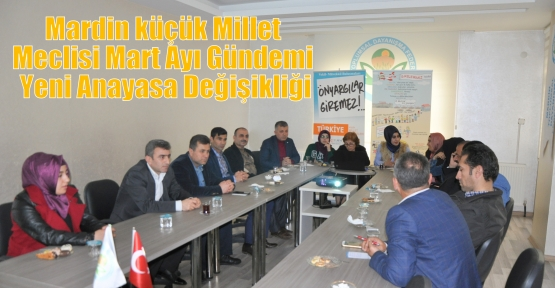 Mardin küçük Millet Meclisi Mart Ayı Gündemi Yeni Anayasa Değişikliği