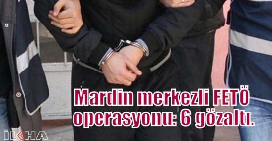Mardin merkezli FETÖ operasyonu: 6 gözaltı.