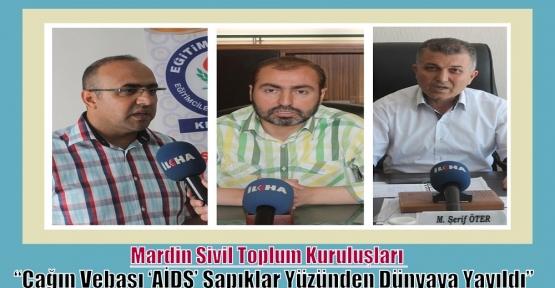 """Mardin Sivil Toplum Kuruluşları;'Çağın Vebası 'AİDS' Sapıklar Yüzünden Dünyaya Yayıldı"""""""