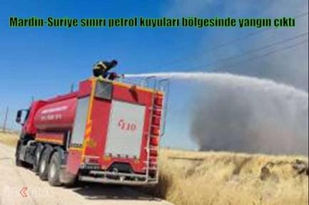 Mardin-Suriye sınırı petrol kuyuları bölgesinde yangın çıktı