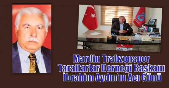 Mardin Trabzonspor Taraftarlar Derneği başkanı İbrahim Aydın'ın Acı Günü