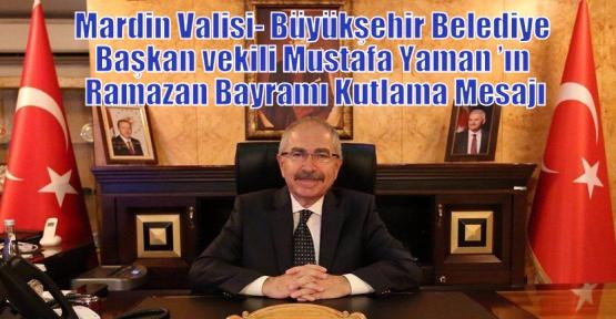 Mardin Valisi- Büyükşehir Belediye Başkan vekili Mustafa Yaman 'ın Ramazan Bayramı Kutlama Mesajı