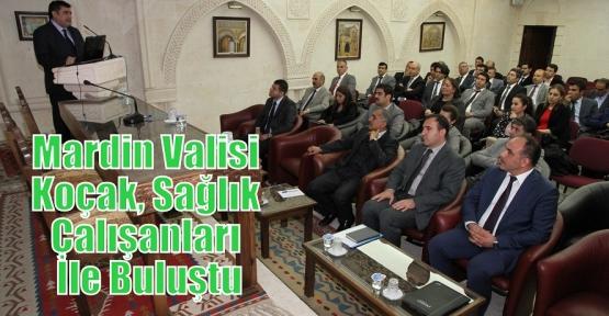Mardin Valisi Koçak, Sağlık Çalışanları İle Buluştu