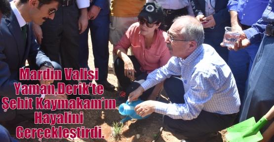 Mardin Valisi Yaman  Derik'te  Şehit Kaymakam'ın Hayalini Gerçekleştirdi.
