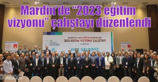 """Mardin'de """"2023 eğitim vizyonu"""" çalıştayı düzenlendi"""