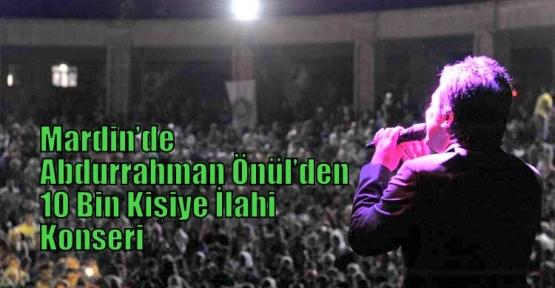 Mardin'de Abdurrahman Önül'den 10 Bin Kişiye İlahi Konseri