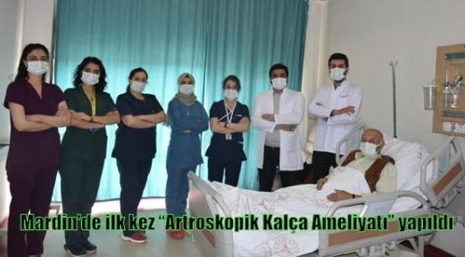 """Mardin'de ilk kez """"Artroskopik Kalça Ameliyatı"""" yapıldı"""