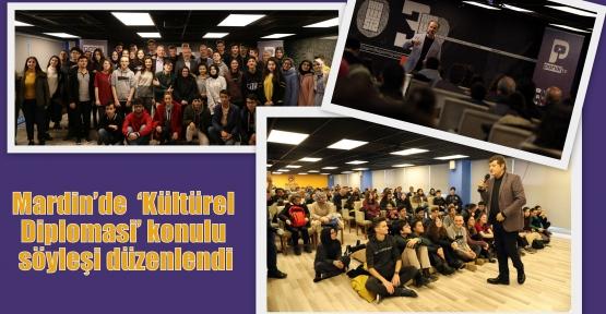 Mardin'de  'Kültürel Diplomasi' konulu söyleşi düzenlendi