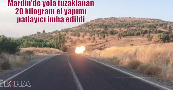Mardin'de yola tuzaklanan 20 kilogram el yapımı patlayıcı imha edildi
