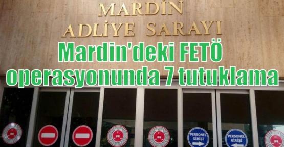Mardin'deki FETÖ operasyonunda 7 tutuklama