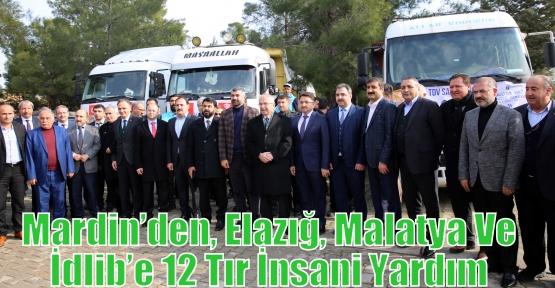 Mardin'den, Elazığ, Malatya Ve İdlib'e 12 Tır İnsani Yardım