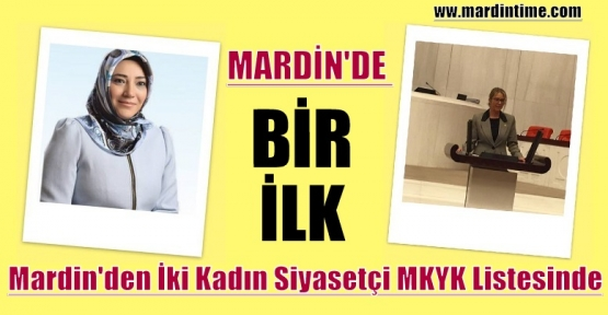 Mardin'den İki Kadın Siyasetçi MKYK Listesinde