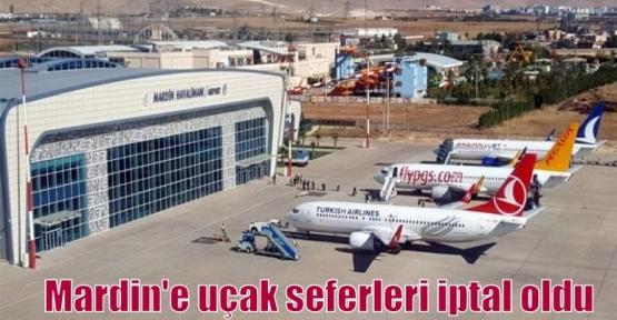Mardin'e uçak seferleri iptal oldu