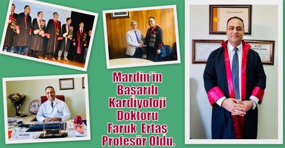 Mardin'in Başarılı  Kardiyoloji Doktoru Faruk  Ertaş Profesör Oldu.