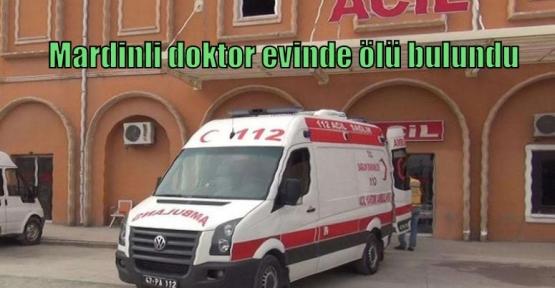 Mardinli doktor evinde ölü bulundu