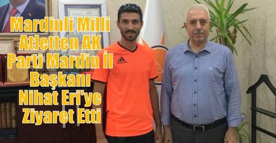 Mardinli Milli Atletten AK Parti Mardin İl Başkanı Nihat Eri'ye ziyaret