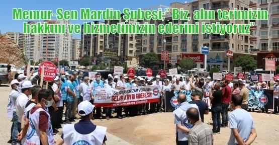 """Memur-Sen Mardin Şubesi;"""" Biz, alın terimizin hakkını ve hizmetimizin ederini istiyoruz"""""""