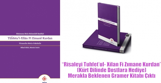 """Merakla Beklenen Gramer Kitabı 'Risaleyi Tuhfet'ul- Xilan Fi Zımane Kurdan"""" Çıktı"""