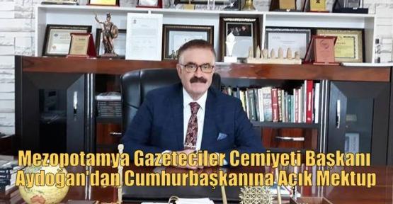 Mezopotamya Gazeteciler Cemiyeti Başkanı Aydoğan'dan Cumhurbaşkanına Açık Mektup