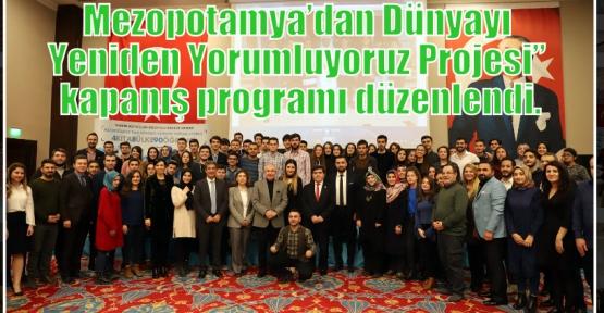 """Mezopotamya'dan Dünyayı Yeniden Yorumluyoruz Projesi"""" kapanış programı düzenlendi."""