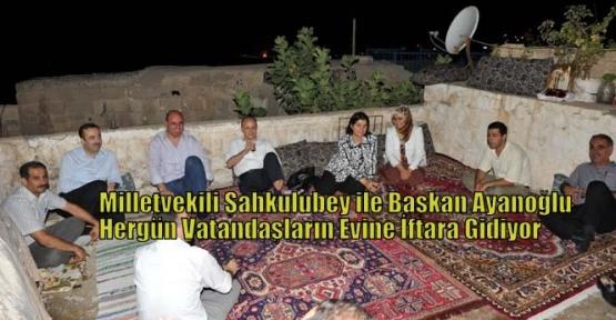 Milletvekili Şahkulubey ile Başkan Ayanoğlu Hergün Vatandaşların Evine İftara Gidiyor