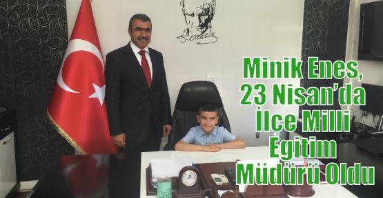 Minik Enes, 23 Nisan'da İlçe Milli Egitim Müdürü Oldu