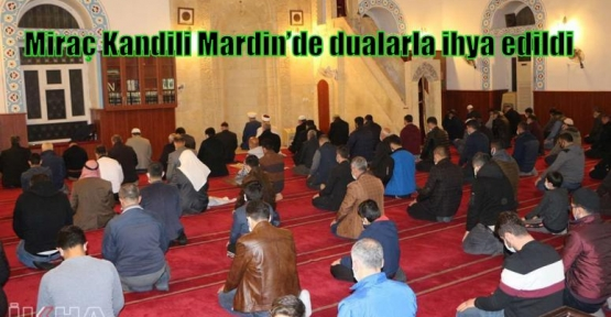 Miraç Kandili Mardin'de dualarla ihya edildi