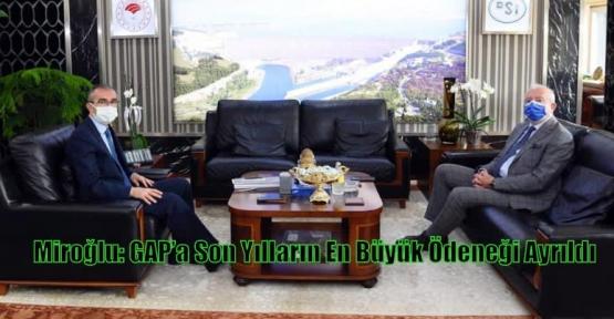 Miroğlu: GAP'a Son Yılların En Büyük Ödeneği Ayrıldı
