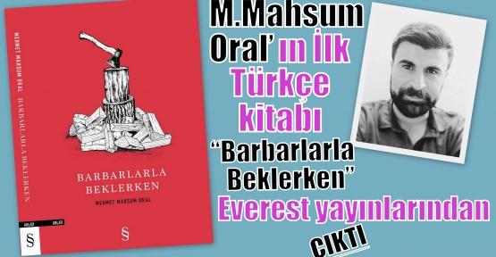 """M.Mahsum Oral'ın İlk Türkçe kitabı 'Barbarlarla Beklerken"""" Everest yayınlarından çıktı."""
