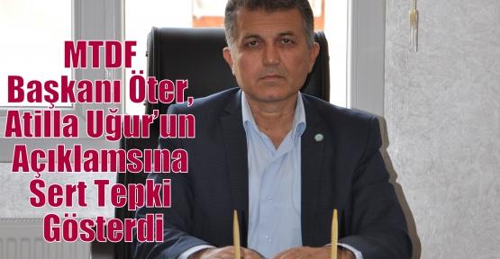 MTDF Başkanı Öter, Atilla Uğur'un Açıklamsına Sert Tepki Gösterdi