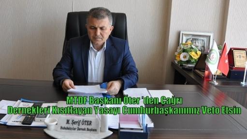 MTDF Başkanı Öter 'den Çağrı Dernekleri Kısıtlayan Yasayı Cumhurbaşkanımız Veto Etsin