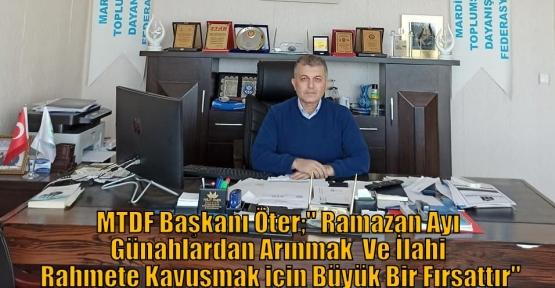 """MTDF Başkanı Öter;"""" Ramazan Ayı Günahlardan Arınmak  Ve İlahi Rahmete Kavuşmak için Büyük Bir Fırsattır"""""""
