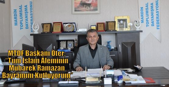"""MTDF Başkanı Öter; 'Tüm İslam Âleminin Mübarek Ramazan Bayramını Kutluyorum"""""""