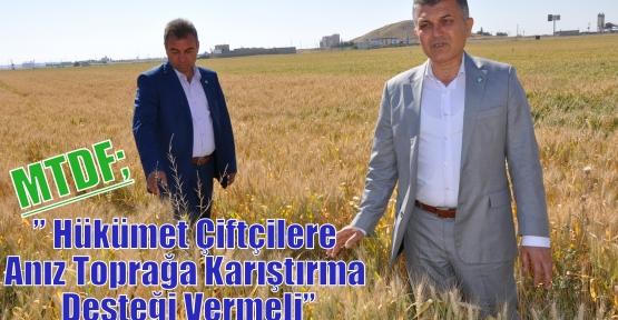 """MTDF;"""" Hükümet Çiftçilere Anız Toprağa Karıştırma Desteği Vermeli"""""""