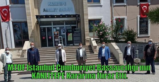 MTDF İstanbul Cumhuriyet Başsavcılığı'nın KANLITEPE Kararına İtiraz Etti.