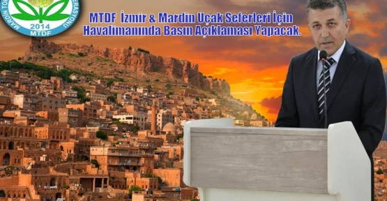 MTDF  İzmir & Mardin Uçak Seferleri İçin Havalimanında Basın Açıklaması Yapacak.