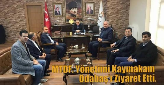MTDF. Yönetimi Kaymakam Odabaş'ı Ziyaret Etti.