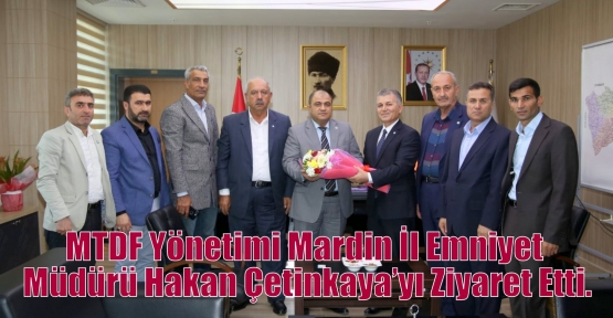 MTDF Yönetimi Mardin İl Emniyet Müdürü Hakan Çetinkaya'yı Ziyaret Etti.