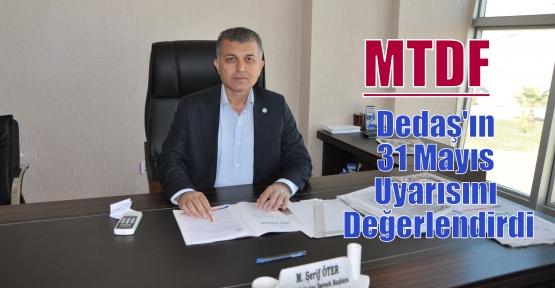 MTDF,Dedaş'ın 31 Mayıs Uyarısını Değerlendirdi