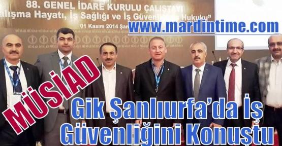 MÜSİAD Gik Şanlıurfa'da İş Güvenliğini Konuştu