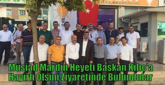 Müsiad Mardin Heyeti Başkan Kılıç'a Hayırlı Olsun Ziyaretinde Bulundular