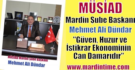 MÜSİAD Mardin Şube Başkanı Mehmet Ali Dündar, 'Güven, Huzur ve İstikrar Ekonominin can damarıdır'