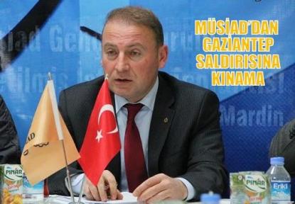 MÜSİAD'DAN GAZİANTEP SALDIRISINA YÖNELİK AÇIKLAMA