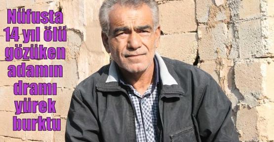Nüfusta 14 yıl ölü gözüken adamın dramı yürek burktu