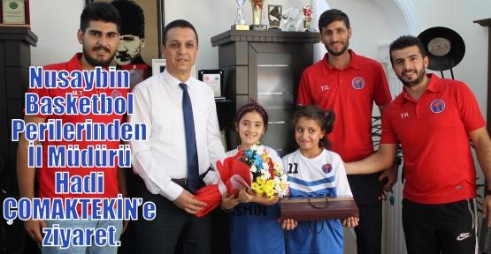 Nusaybin Basketbol Perilerinden İl Müdürü Hadi ÇOMAKTEKİN' e ziyaret.