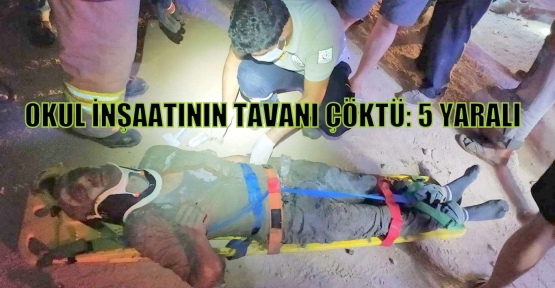 Okul inşaatının tavanı çöktü: 5 yaralı