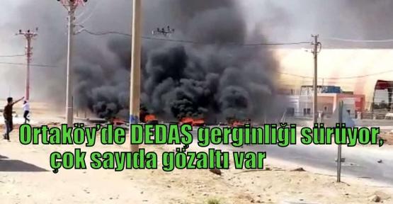 Ortaköy'de DEDAŞ gerginliği sürüyor, çok sayıda gözaltı var