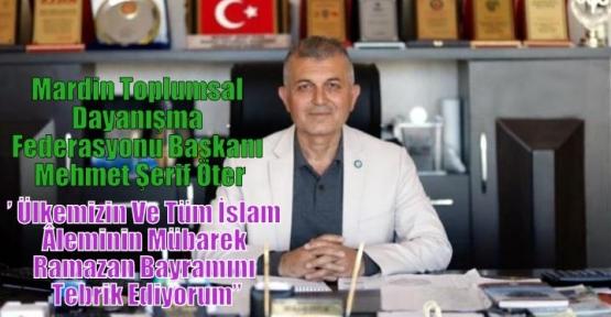Öter;'' Ülkemizin Ve Tüm İslam Âleminin Mübarek Ramazan Bayramını Tebrik Ediyorum''